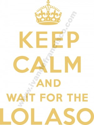 Keep Calm and Wait for the Lolaso.